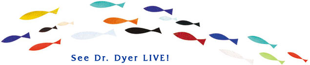 See Dr. Dyer Live