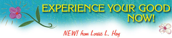 Louise Hay - Experience Your Good Now
