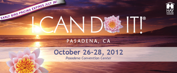 Hay House I Can Do It! Pasadena, October 26-28, 2012 at The Pasadena Convention Center