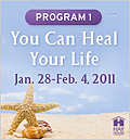 You Can Heal Your Life Program 1 - January 28 - February 4, 2011